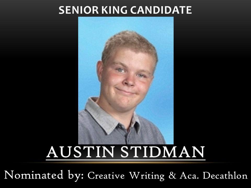 AUSTIN STIDMAN Nominated by: Creative Writing & Aca. Decathlon SENIOR KING CANDIDATE