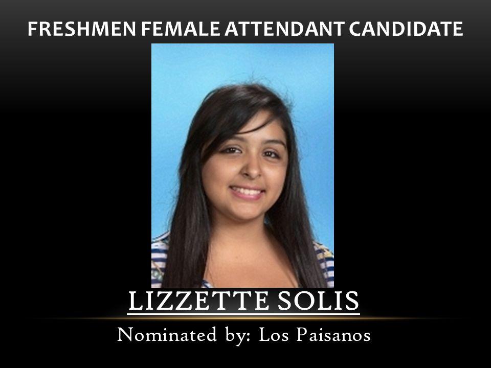 FRESHMEN FEMALE ATTENDANT CANDIDATE LIZZETTE SOLIS Nominated by: Los Paisanos