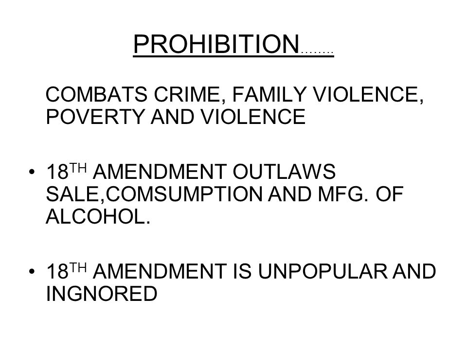 Terms and People (continued) Volstead Act – a law that gave the government power to enforce the Eighteenth Amendment bootlegger – someone who sold illegal alcohol during Prohibition