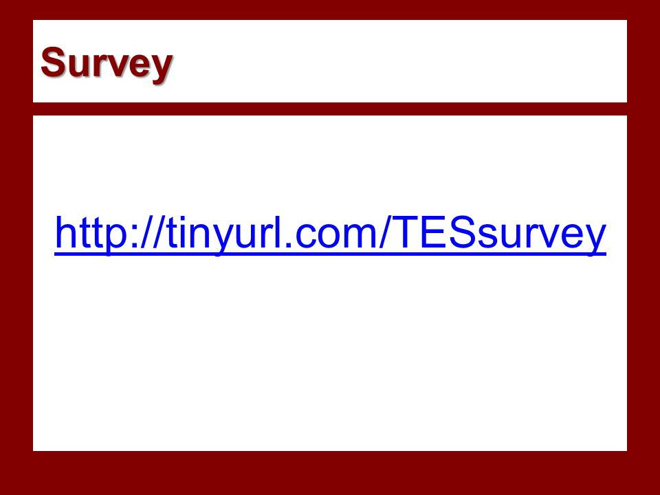 Survey http://tinyurl.com/TESsurvey
