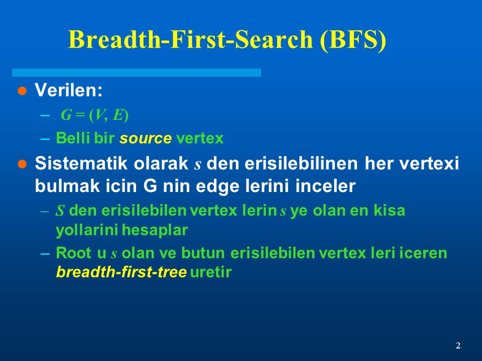 3 Breadth-First-Search (BFS) BFS colors each vertex: white -- kesfedilmemis (undiscovered) gray -- kesfedilmis fakat hala bitirilmemis black -- bitisik tum vertex leri kesfedilmis