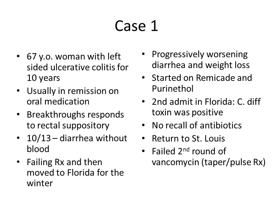 Case 1 67 y.o. woman with left sided ulcerative colitis for 10 years Usually in remission on oral medication Breakthroughs responds to rectal supposit
