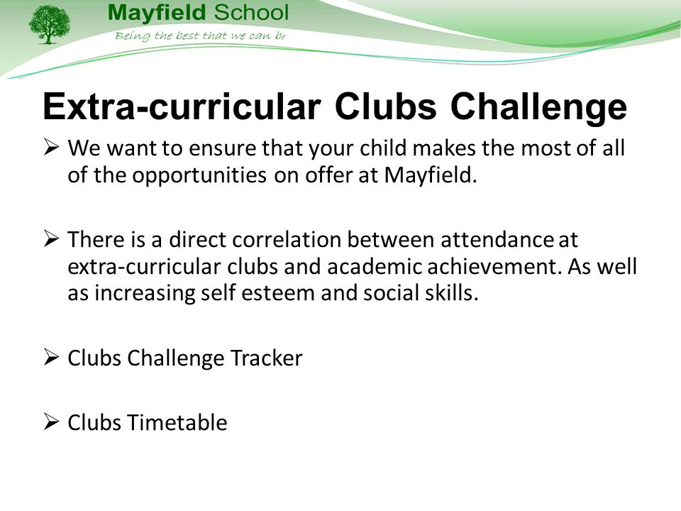 Extra-curricular Clubs Challenge  We want to ensure that your child makes the most of all of the opportunities on offer at Mayfield.