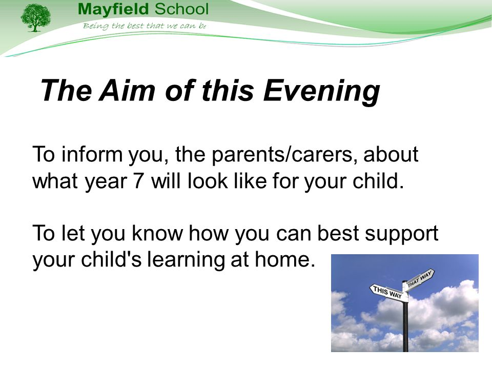 The Aim of this Evening To inform you, the parents/carers, about what year 7 will look like for your child.