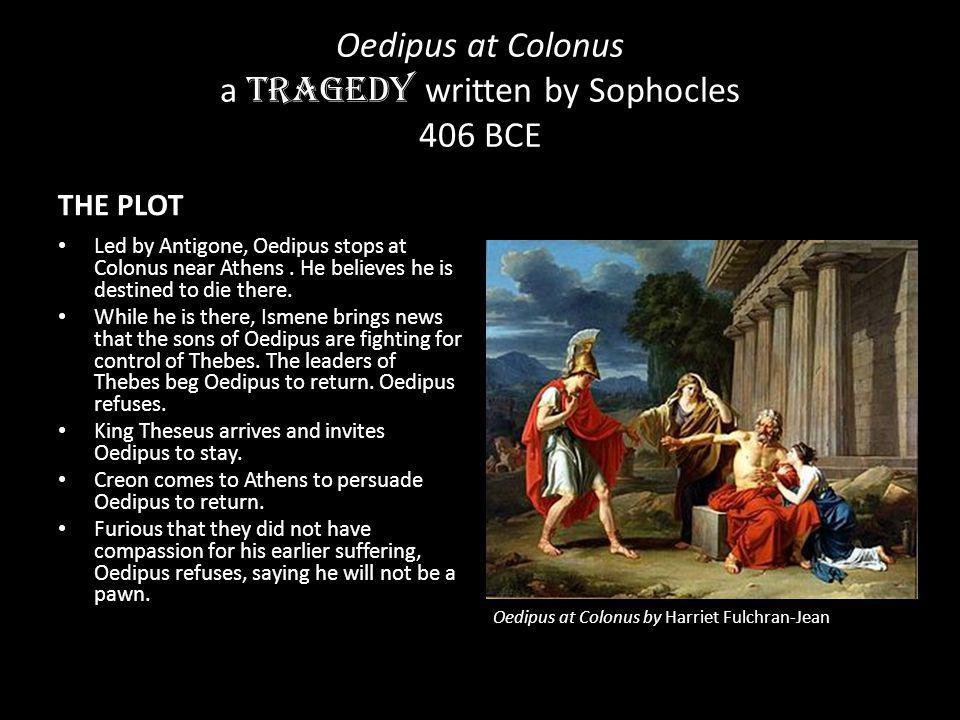 Oedipus Rex a tragedy written by Sophocles 429 BCE http://www.youtube.com/watch?v=VFfw9XcRFZU&feature=related