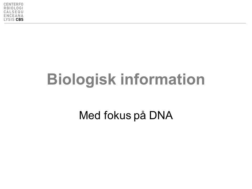 Læringsmål / learning objectives Læringsmål –Hvad er biologisk information –Informations flow –Teknikken bag DNA sekventering –Fil formater for biologisk data –Søgning i GenBank databasen