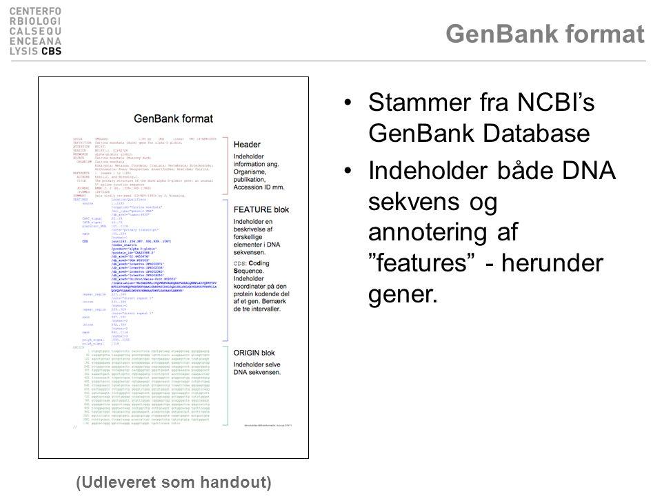 GenBank format Stammer fra NCBI's GenBank Database Indeholder både DNA sekvens og annotering af features - herunder gener.