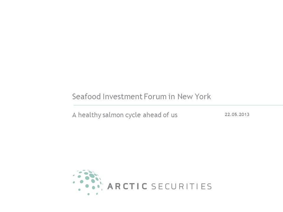 Seafood Investment Forum in New York A healthy salmon cycle ahead of us 22.05.2013