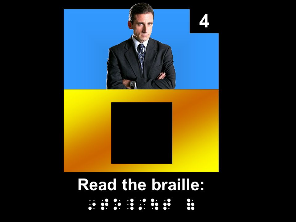 4 Read the braille: 9to_/\t (