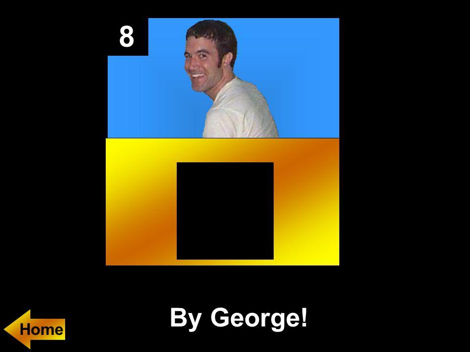 8 By George!