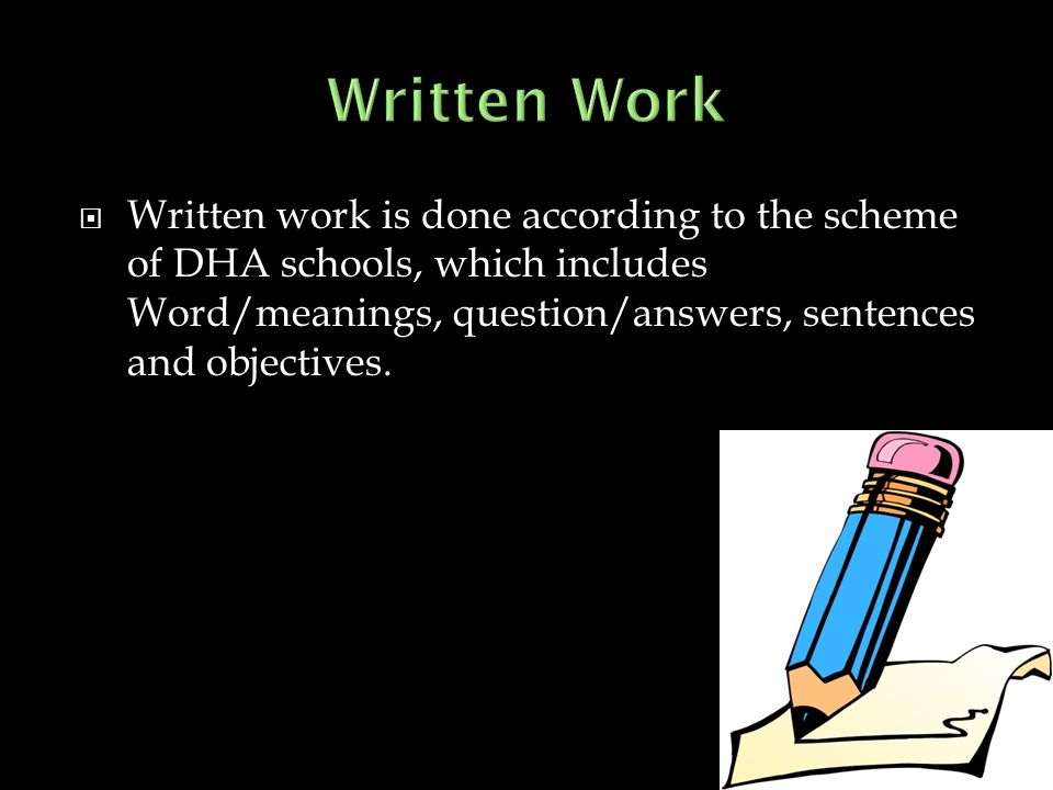  Written work is done according to the scheme of DHA schools, which includes Word/meanings, question/answers, sentences and objectives.
