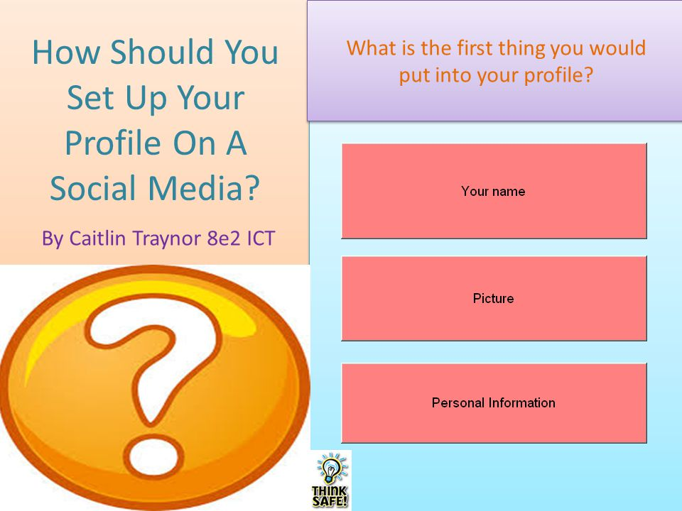 How Should You Set Up Your Profile On A Social Media? By Caitlin Traynor 8e2 ICT