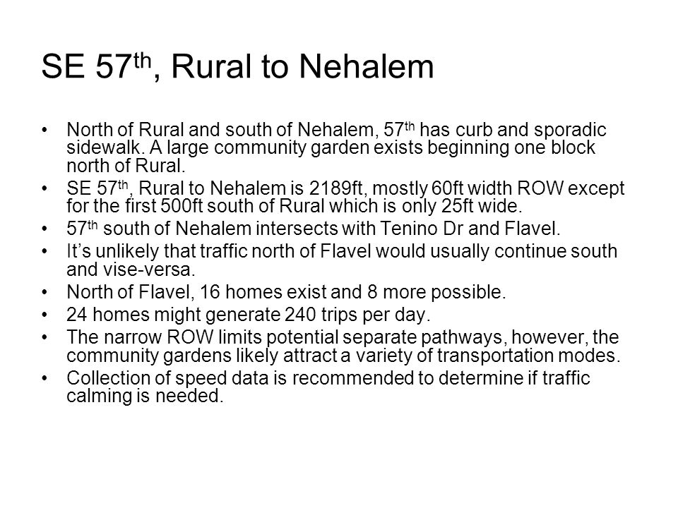 SE 57 th, Rural to Nehalem North of Rural and south of Nehalem, 57 th has curb and sporadic sidewalk.
