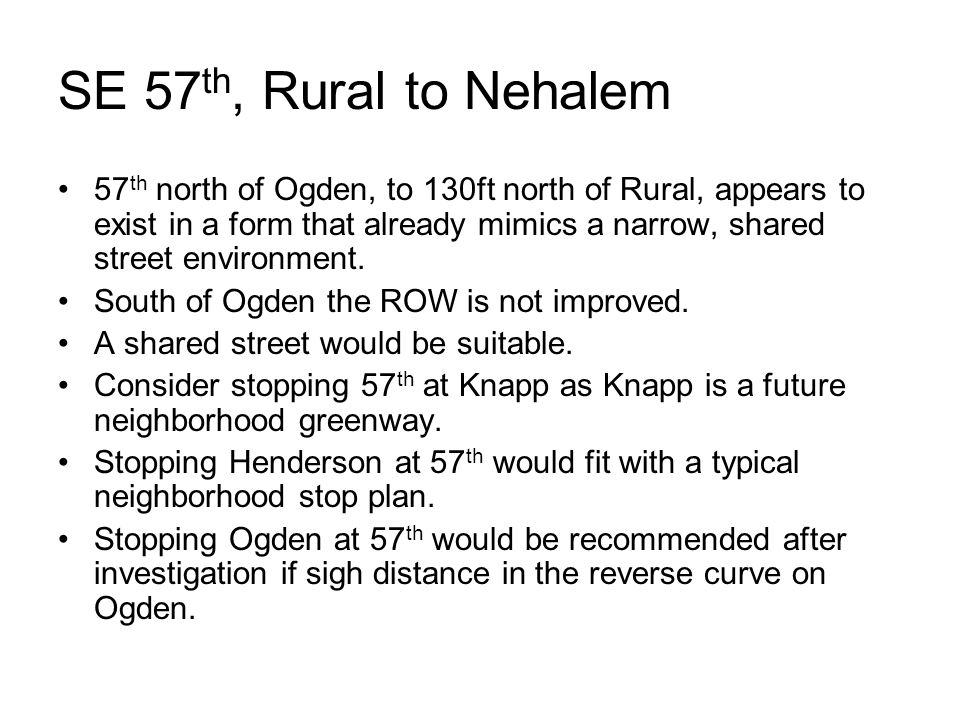 SE 57 th, Rural to Nehalem 57 th north of Ogden, to 130ft north of Rural, appears to exist in a form that already mimics a narrow, shared street environment.