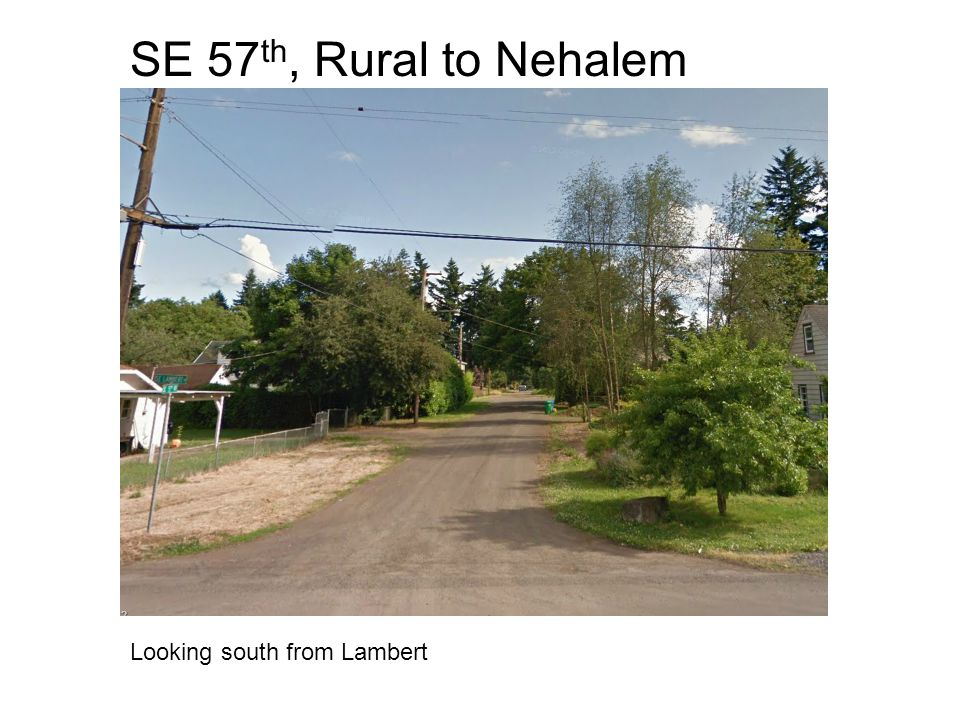 SE 57 th, Rural to Nehalem Looking south from Lambert