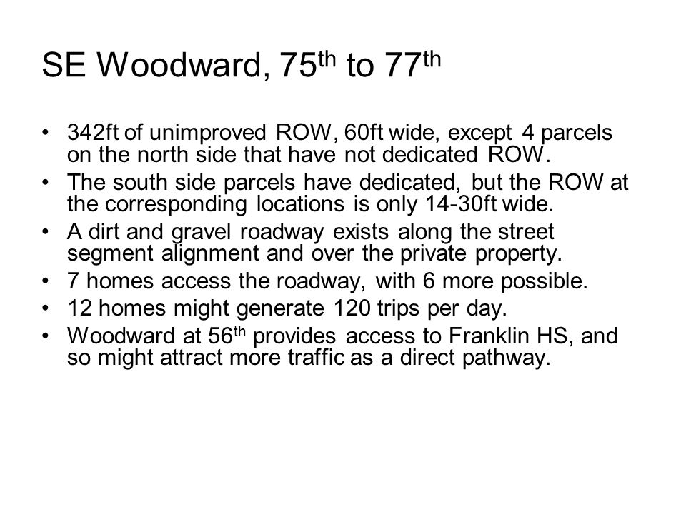 SE Woodward, 75 th to 77 th 342ft of unimproved ROW, 60ft wide, except 4 parcels on the north side that have not dedicated ROW.