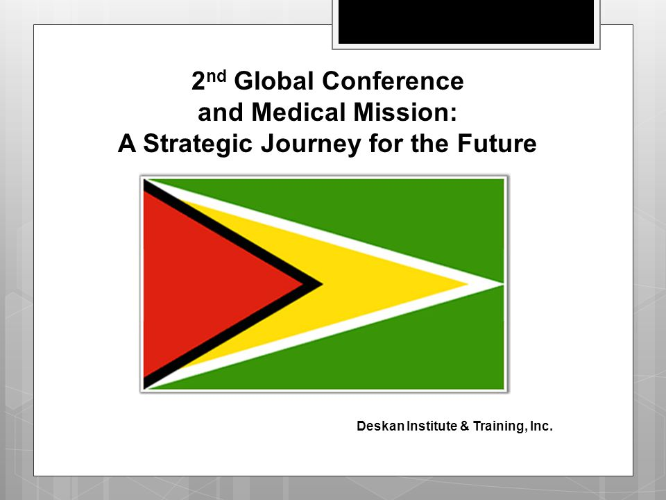 2 nd Global Conference and Medical Mission: A Strategic Journey for the Future Deskan Institute & Training, Inc.