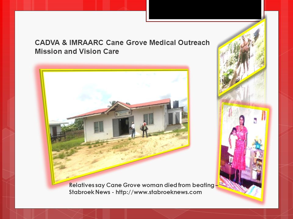 CADVA & IMRAARC Cane Grove Medical Outreach Mission and Vision Care Relatives say Cane Grove woman died from beating – Stabroek News - http://www.stab