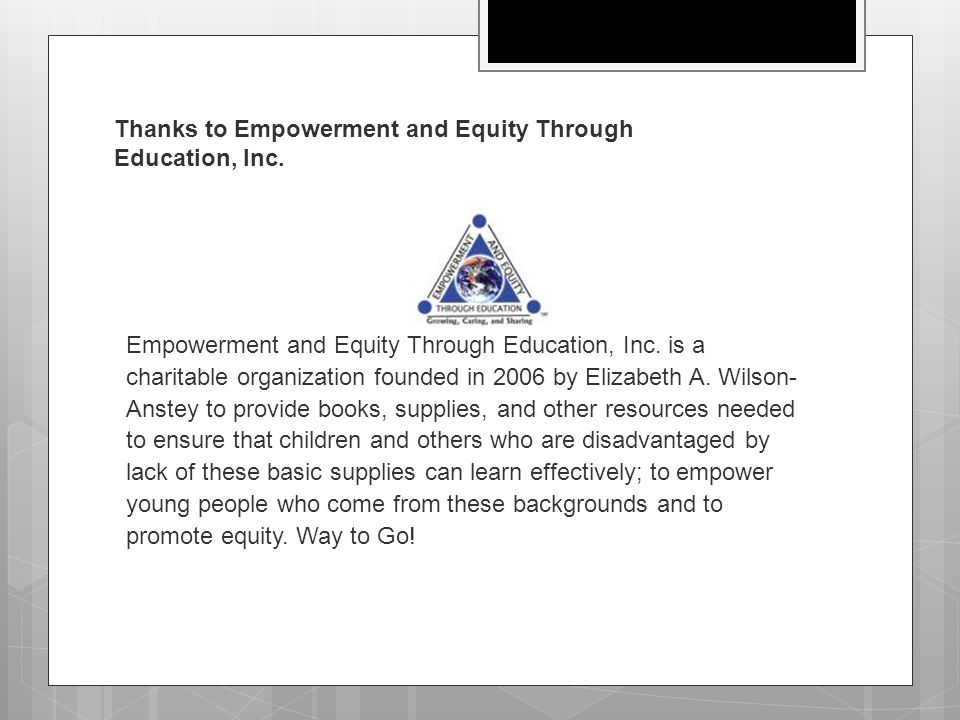Thanks to Empowerment and Equity Through Education, Inc. Empowerment and Equity Through Education, Inc. is a charitable organization founded in 2006 b