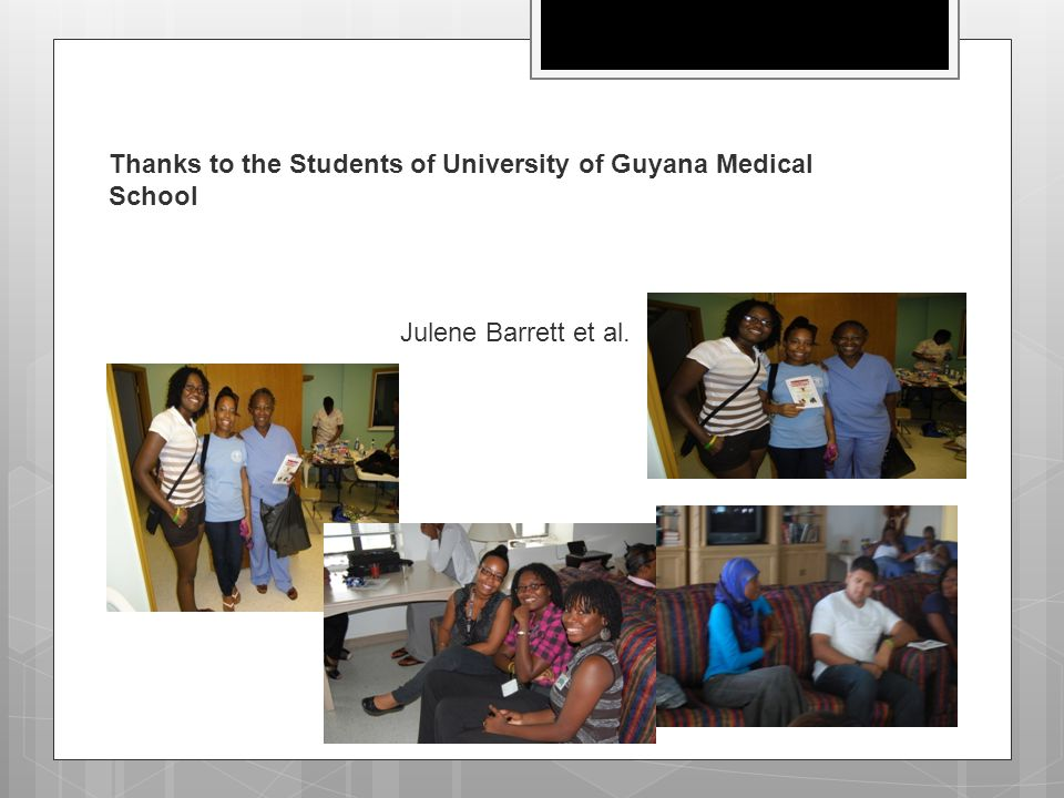 Thanks to the Students of University of Guyana Medical School Julene Barrett et al.