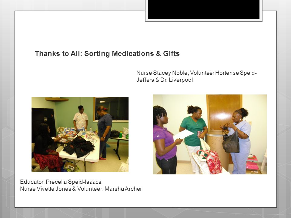 Thanks to All: Sorting Medications & Gifts Educator: Precella Speid-Isaacs, Nurse Vivette Jones & Volunteer: Marsha Archer Nurse Stacey Noble, Volunte