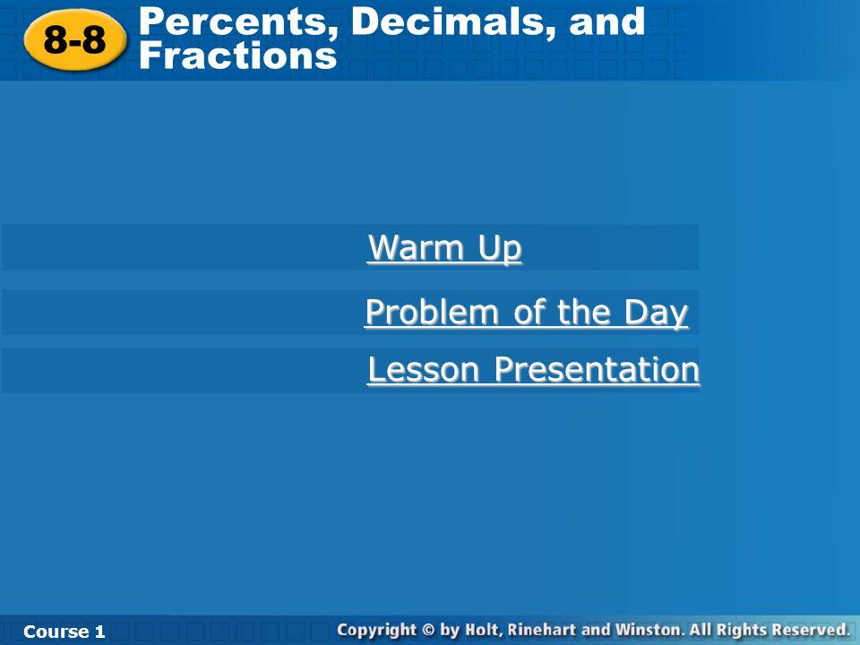 8-8 Percents, Decimals, and Fractions Course 1 Warm Up Warm Up Lesson Presentation Lesson Presentation Problem of the Day Problem of the Day
