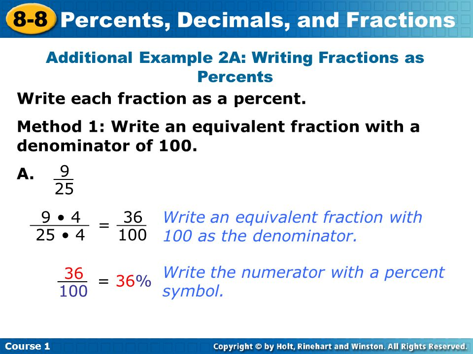 Course 1 8-8 Percents, Decimals, and Fractions Additional Example 2A: Writing Fractions as Percents Write an equivalent fraction with 100 as the denominator.