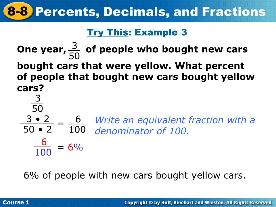 Course 1 8-8 Percents, Decimals, and Fractions Try This: Example 3 One year, of people who bought new cars bought cars that were yellow.