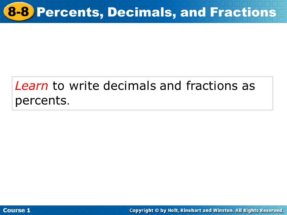 Learn to write decimals and fractions as percents. Course 1 8-8 Percents, Decimals, and Fractions
