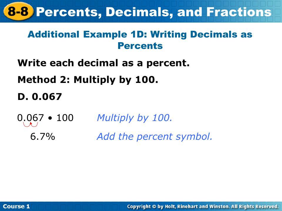 Course 1 8-8 Percents, Decimals, and Fractions Additional Example 1D: Writing Decimals as Percents Write each decimal as a percent.