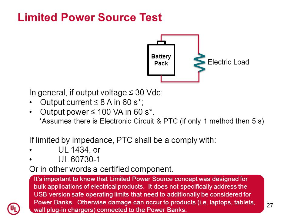 27 Limited Power Source Test In general, if output voltage ≤ 30 Vdc: Output current ≤ 8 A in 60 s*; Output power ≤ 100 VA in 60 s*.