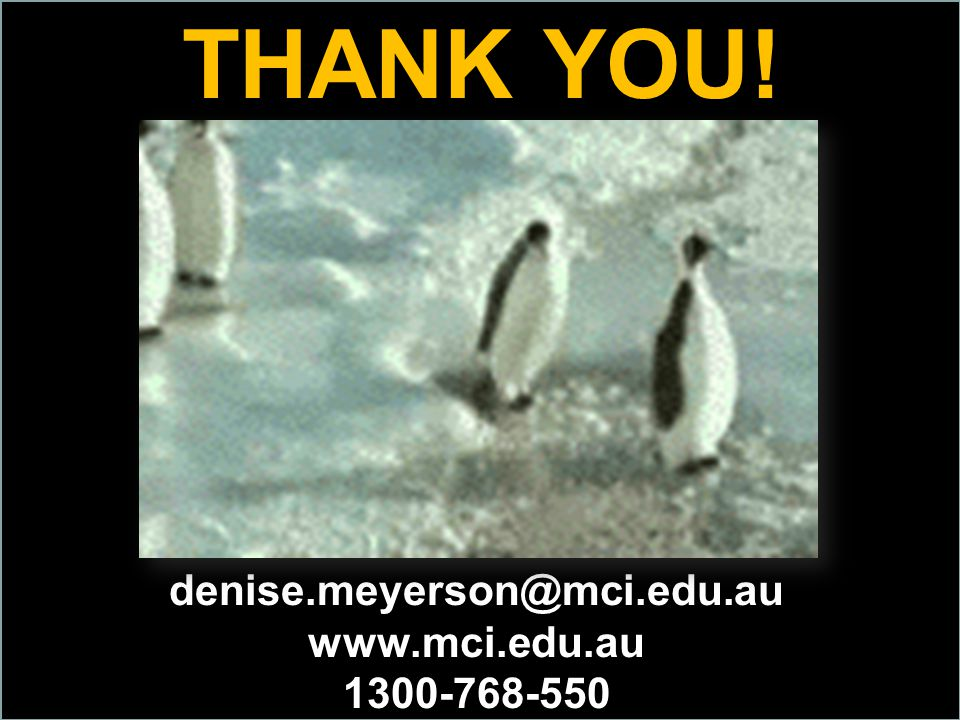 denise.meyerson@mci.edu.au www.mci.edu.au 1300-768-550 THANK YOU!