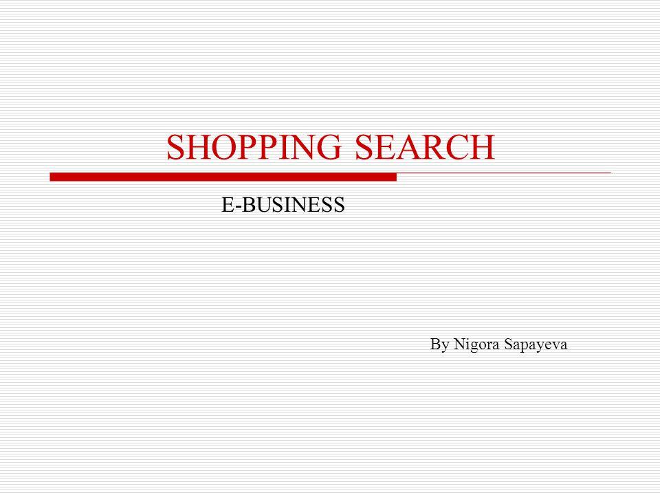 SHOPPING SEARCH E-BUSINESS By Nigora Sapayeva