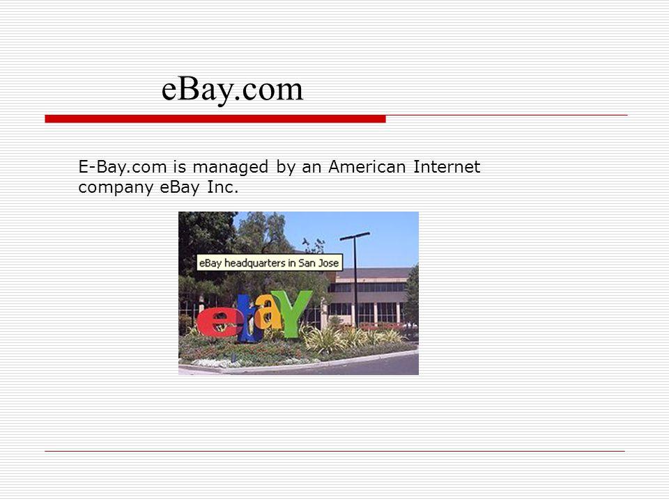 eBay.com E-Bay.com is managed by an American Internet company eBay Inc.