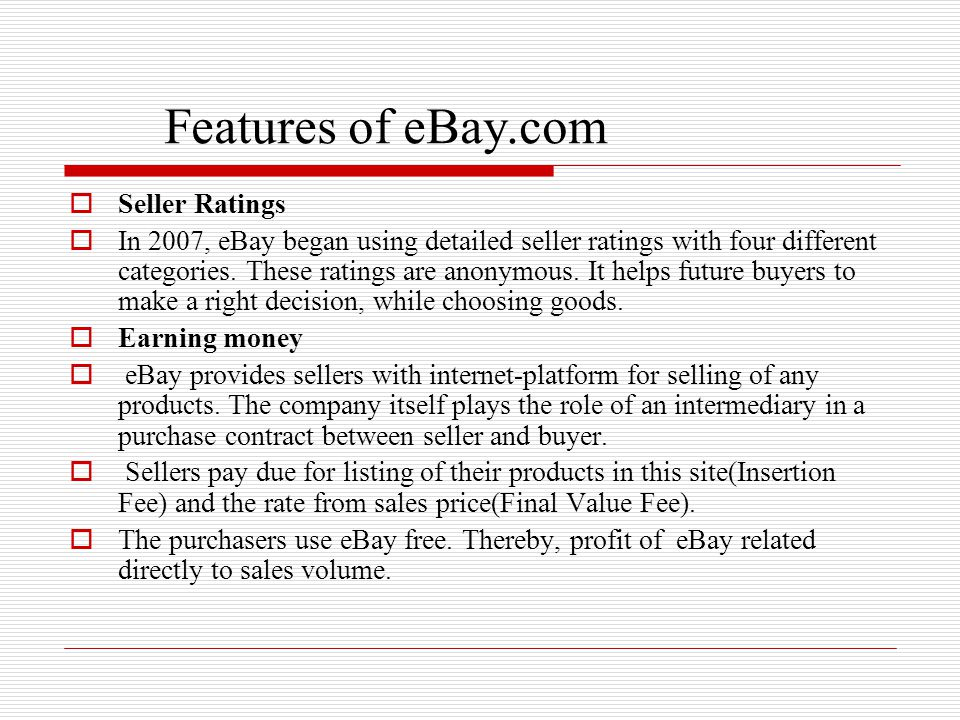 Features of eBay.com  Seller Ratings  In 2007, eBay began using detailed seller ratings with four different categories. These ratings are anonymous.