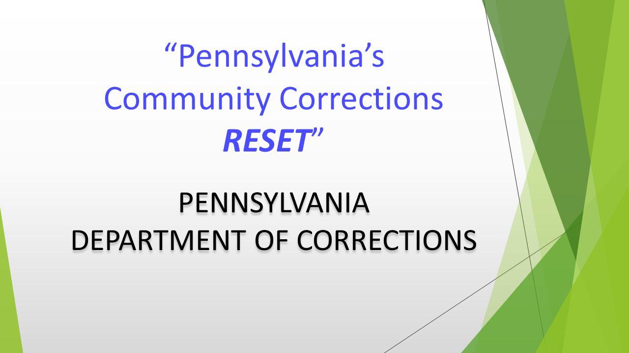 Pennsylvania's Community Corrections RESET PENNSYLVANIA DEPARTMENT OF CORRECTIONS