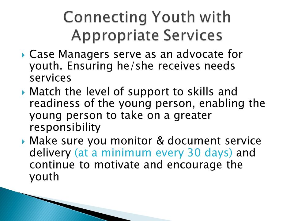  Case Managers serve as an advocate for youth.