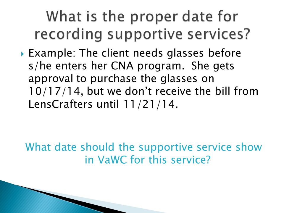  Example: The client needs glasses before s/he enters her CNA program.