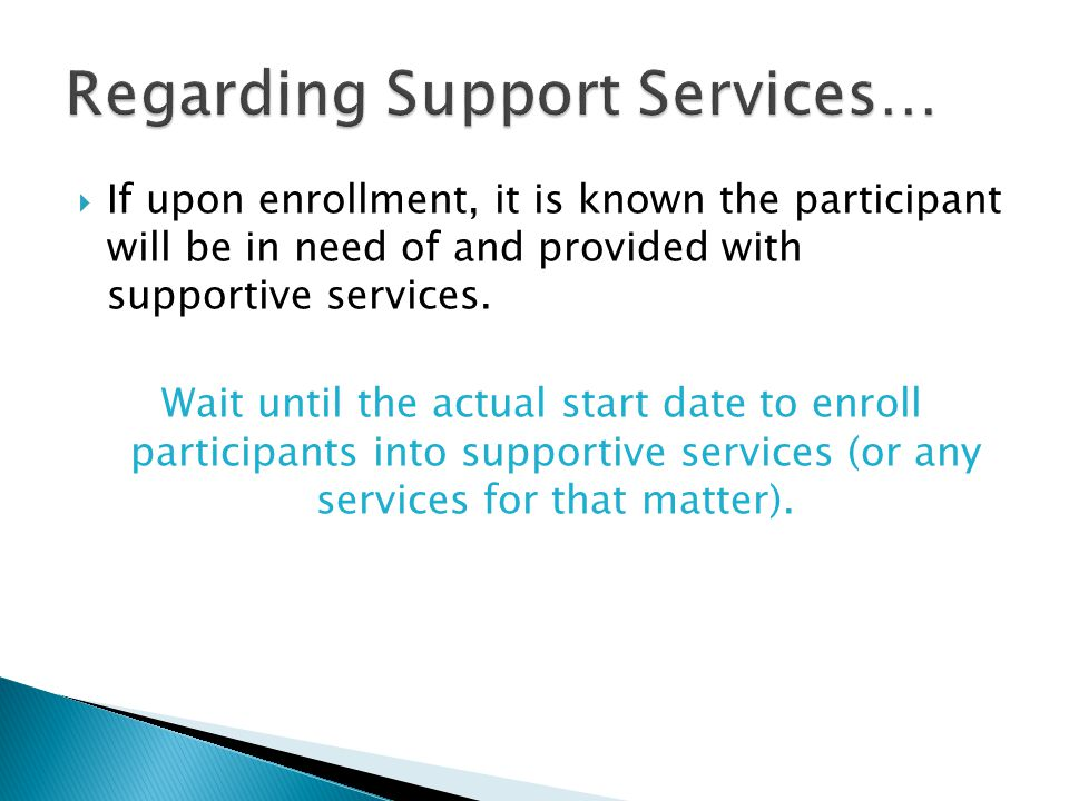  If upon enrollment, it is known the participant will be in need of and provided with supportive services.