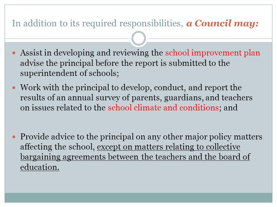 School Governance Councils Do Not Manage the school; Supervise staff; Enter into contracts or purchase agreements; Discuss individual issues between teachers and students and/or parents; Determine student eligibility for school admission; or Determine class allocations or student assignments.