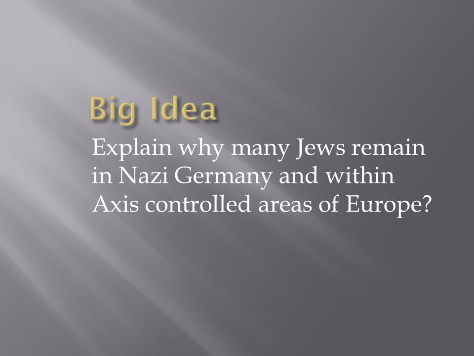 Explain why many Jews remain in Nazi Germany and within Axis controlled areas of Europe?