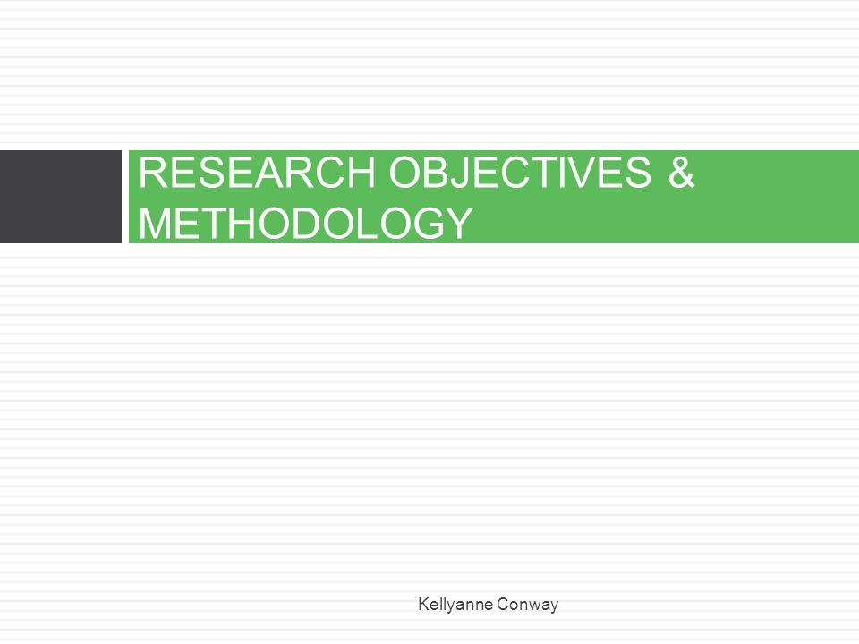RESEARCH OBJECTIVES & METHODOLOGY Kellyanne Conway