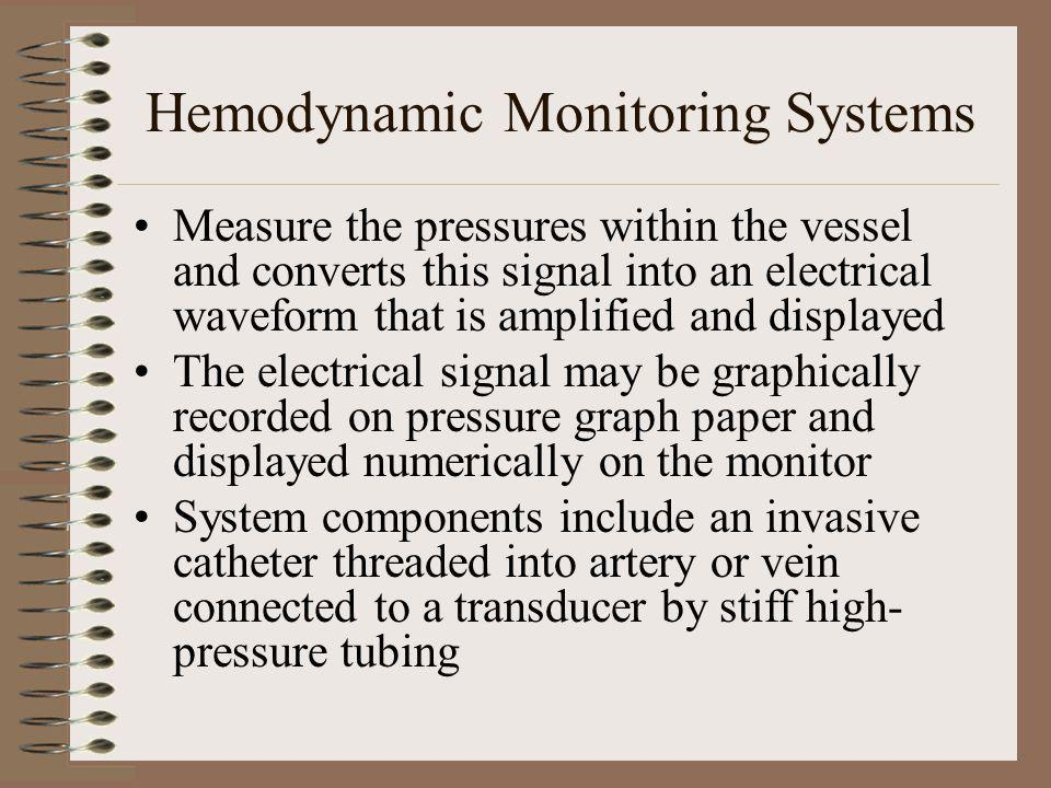 Hemodynamic Monitoring Systems The pressure transducer translates pressure measurements into an electrical signal that is in turn relayed to the monitor Additional components include stopcocks and a continuous flush system with heparinized saline and an infusion pressure bag to keep clots from forming in the catheter