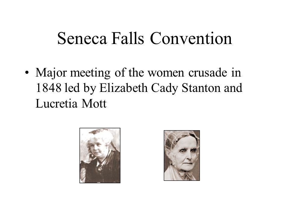 Seneca Falls Convention Major meeting of the women crusade in 1848 led by Elizabeth Cady Stanton and Lucretia Mott