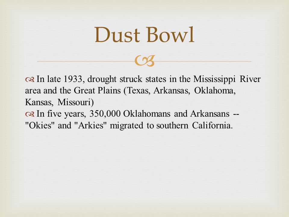   In late 1933, drought struck states in the Mississippi River area and the Great Plains (Texas, Arkansas, Oklahoma, Kansas, Missouri)  In five yea
