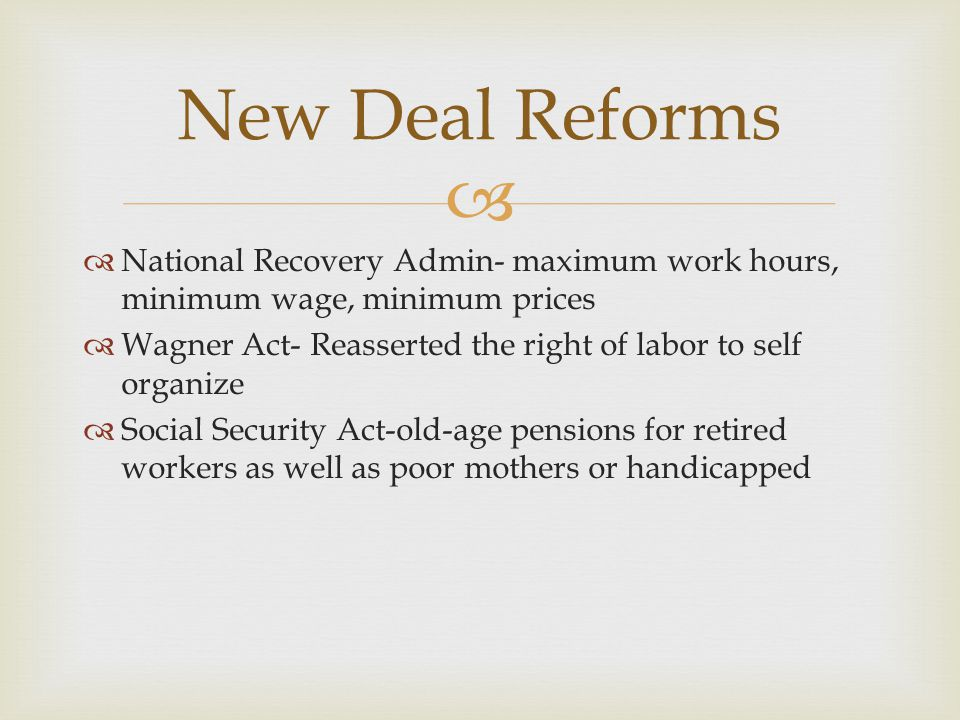   National Recovery Admin- maximum work hours, minimum wage, minimum prices  Wagner Act- Reasserted the right of labor to self organize  Social Se
