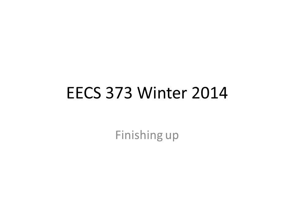 EECS 373 Winter 2014 Finishing up