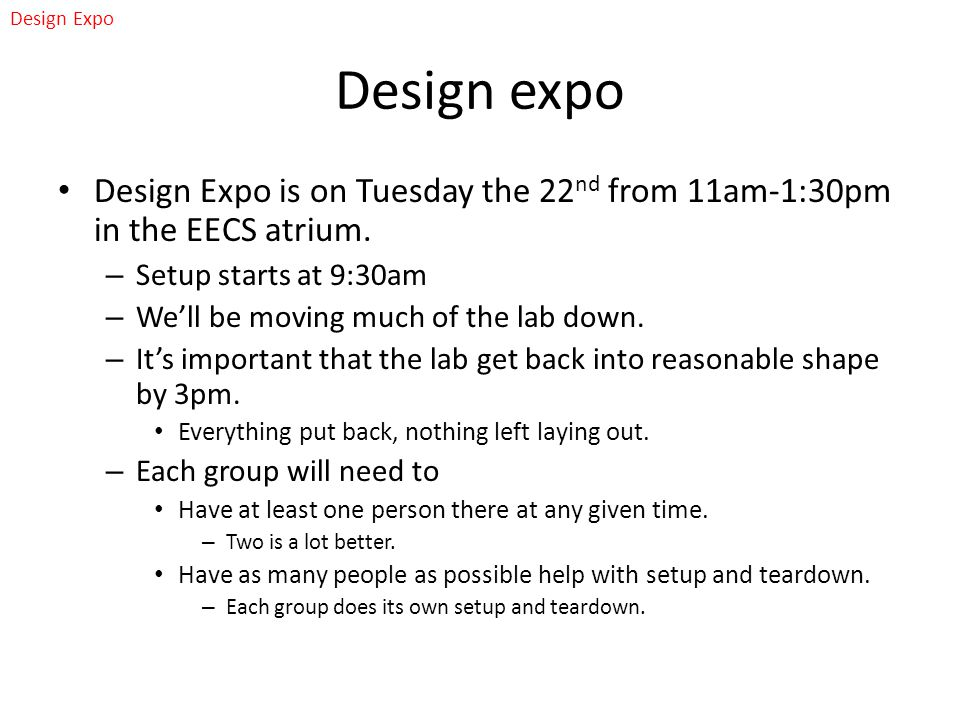 Design expo Design Expo is on Tuesday the 22 nd from 11am-1:30pm in the EECS atrium.