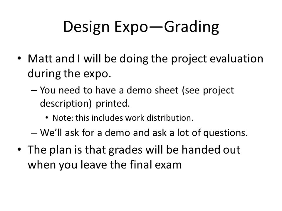 Design Expo—Grading Matt and I will be doing the project evaluation during the expo.