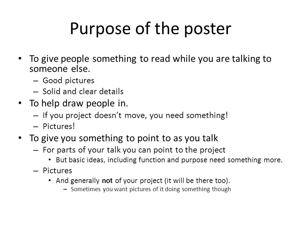 Purpose of the poster To give people something to read while you are talking to someone else.